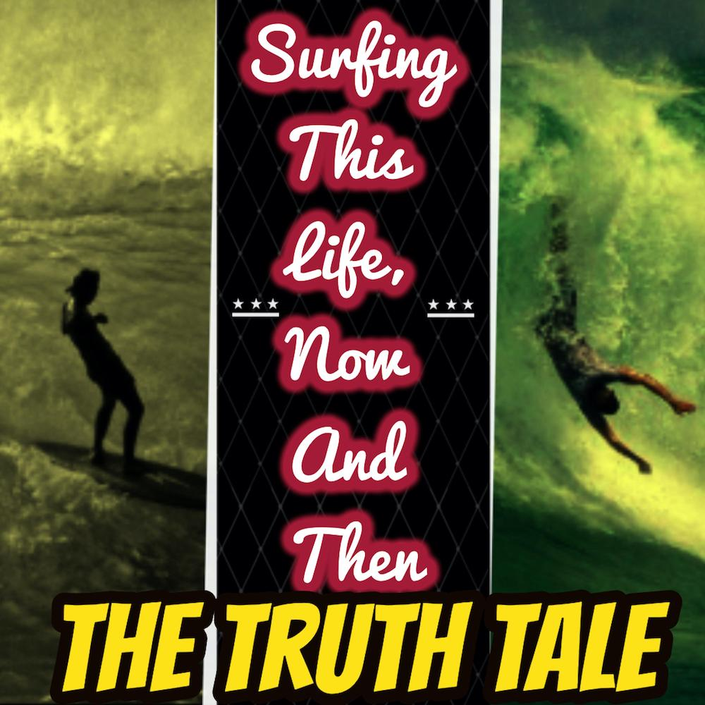 Album: Surfing This Life, Now And Then by The Truth Tale